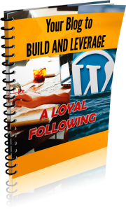 Your Blog to Build and Leverage a Loyal Following