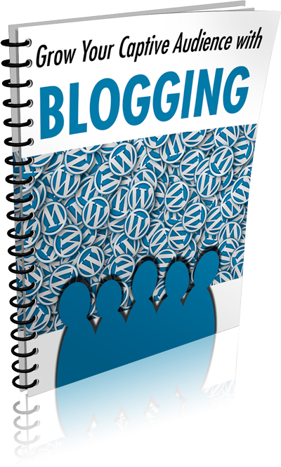 Grow Your Captive Audience With Blogging