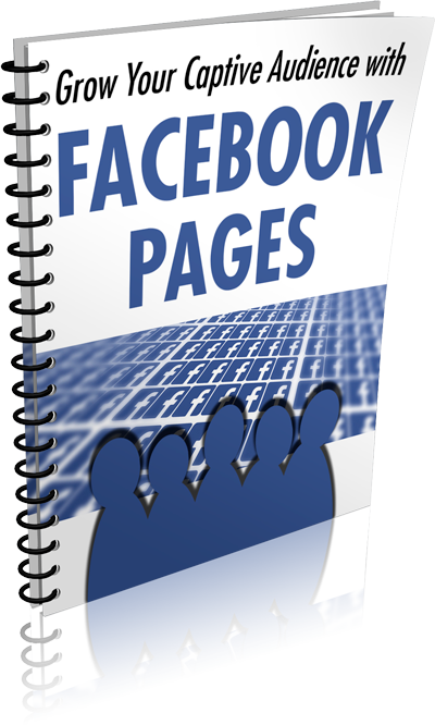 Grow Your Captive Audience With Facebook Pages